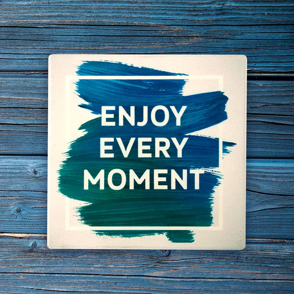 Enjoy Every Moment Square Coaster