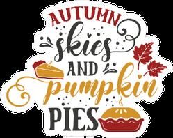 Autumn Skies And Pumpkin Pies Thanksgiving Sticker