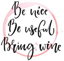 Be Nice, Be Useful, Bring Wine Sticker