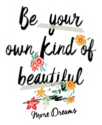 Be Your Own Kind Of Beautiful Sticker
