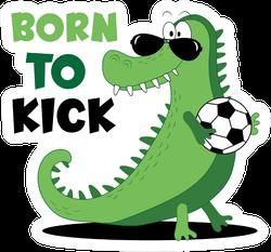 Born To Kick Soccer Sport Saying With Dinosaur Sticker