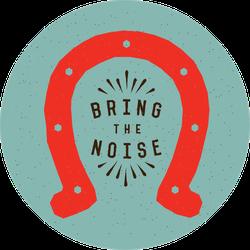 Bring The Noise Horseshoe Sticker