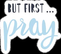 But First Pray Cute Illustration Sticker