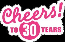 Cheers To 30 Years - 30th Birthday Sticker