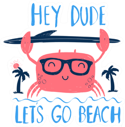 Crab Print Hey Dude let's Go To The Beach Sticker