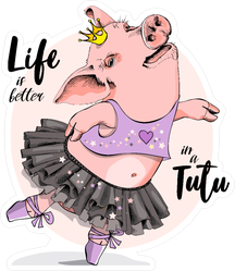 Life Is Better In A Tutu Dancing Pig Sticker