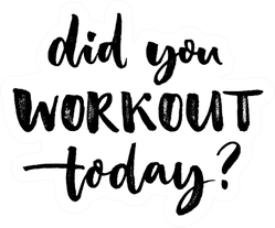 Did You Workout Today? Sport Slogan Sticker