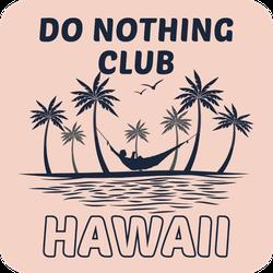 Do Nothing Club Hawaii Sticker