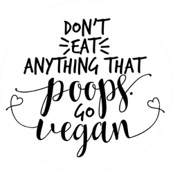 Don't Eat Anything That Poops Go Vegan Sticker