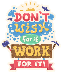 Don't Wish for It Work for It Sticker