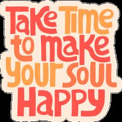 Take Time to Make Your Soul Happy Fun Text Sticker