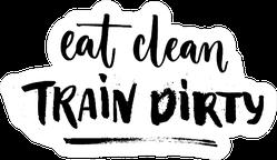 Eat Clean, Train Dirty Sport Saying Sticker