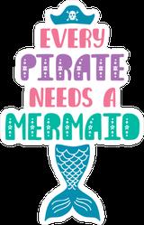 Every Pirate Needs A Mermaid Sticker