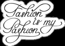 Fashion Is My Passion Cursive Sticker