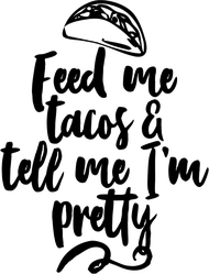 Feed Me Tacos And Tell Me I Am Pretty Sticker