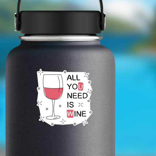 All You Need Is Wine Sticker