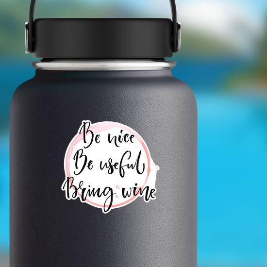 Be Nice, Be Useful, Bring Wine Sticker