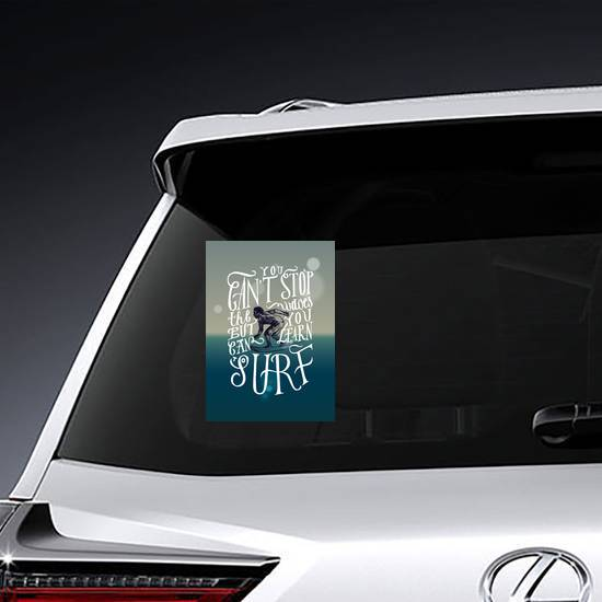 You Can't Stop The Waves But You Can Learn To Surf Sticker
