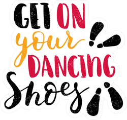 Get On Your Dancing Shoes Sticker