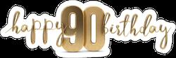 Happy 90th Birthday Gold Sticker
