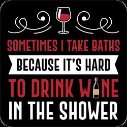 Hard To Drink Wine In The Shower Sticker