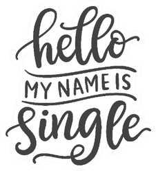 Hello, My Name Is Single Funny Phrase Valentine Sticker