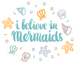 I Believe In Mermaids Shells Sticker