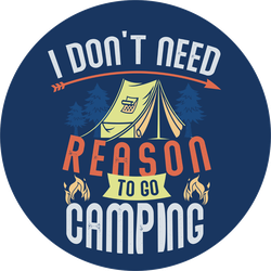 I Don't Need Reason To Go Camping Sticker