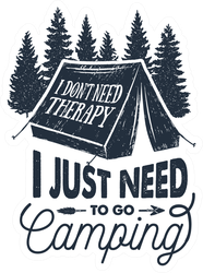 I Don't Need Therapy, I Just Need To Go Camping Sticker