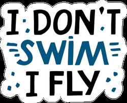 I Don`t Swim I Fly Quote Sticker