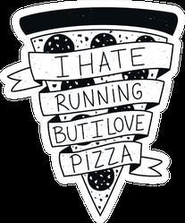 I Hate Running But I Love Pizza Sport Saying Illustration Sticker