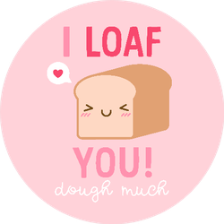 """i Loaf You Dough Much"" Valentine's Day Sticker"
