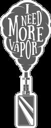 I Need More Vapor Vape Sticker