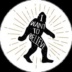 I Want To Believe Bigfoot Sticker