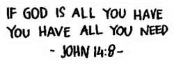 If God Is All You Have, You Have All You Need Religious Saying Sticker