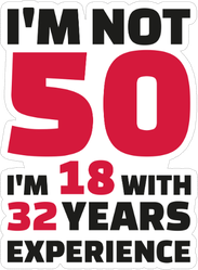 I'm Not 50, I'm 18 With 32 Years Experience Sticker