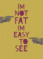 I'm Not Fat I'm Easy To See Sticker