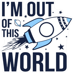 I'm Out Of The World Space Sticker