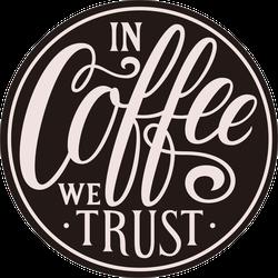 In Coffee We Trust Sticker