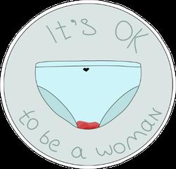 It's Ok To Be A Woman Sticker