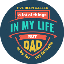I've Been Called A Lot Of Things In My Life Dad Is My Favorite Sticker