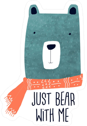 Just Bear With Me Sticker