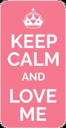 Keep Calm And Love Me Sticker