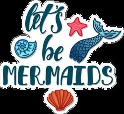Let's Be Mermaids Sticker