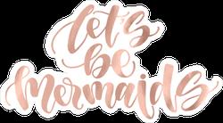 Let's Be Mermaids Type Sticker