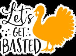 Let's Get Basted Thanksgiving Turkey Slogan Sticker