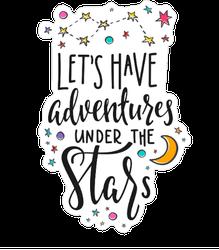 Lets Have Adventures Under The Stars Sticker