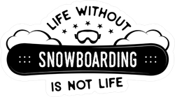 Life Without Snowboarding Is Not Life Sticker