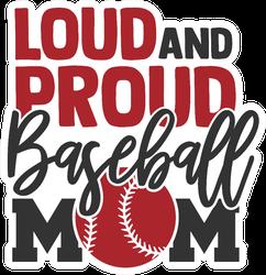 Loud And Proud Baseball Mom Sticker