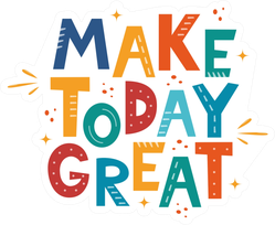 Make Today Great Colorful Sticker